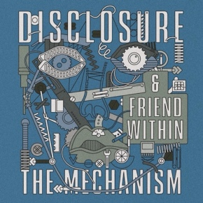 "Disclosure + Friend Within Release New Track ""The Mechanism"""
