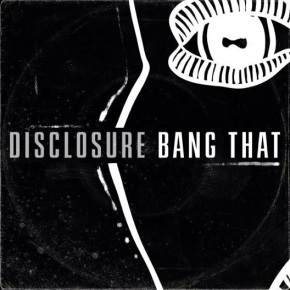 "Listen To New Disclosure Track ""Bang That"""